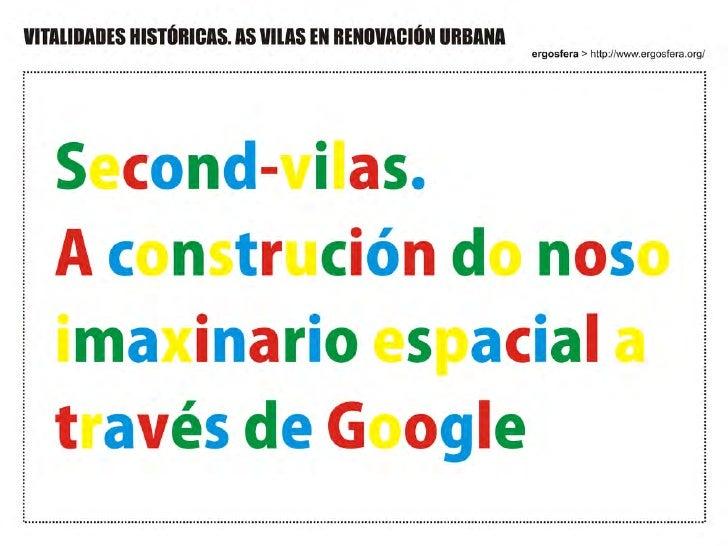 SECOND-VILAS. A CONSTRUCCIÓN DO NOSO IMAXINARIO ESPACIAL A TRAVÉS DE GOOGLE / 12.09.2008