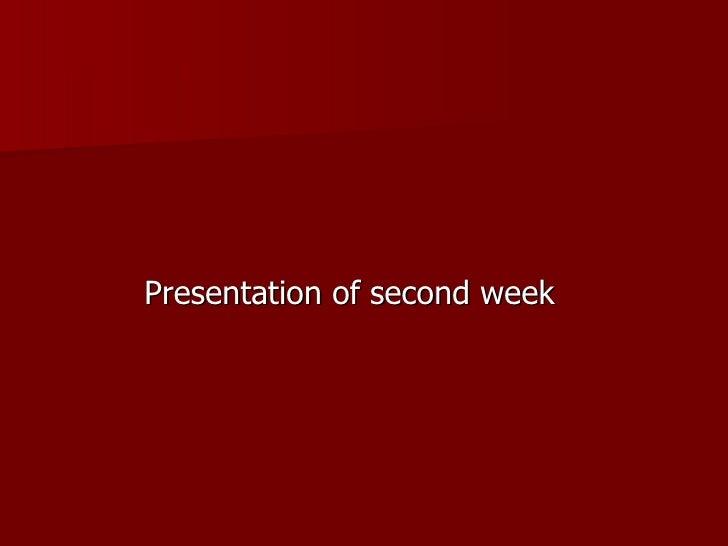 <ul><li>Presentation of second week </li></ul>