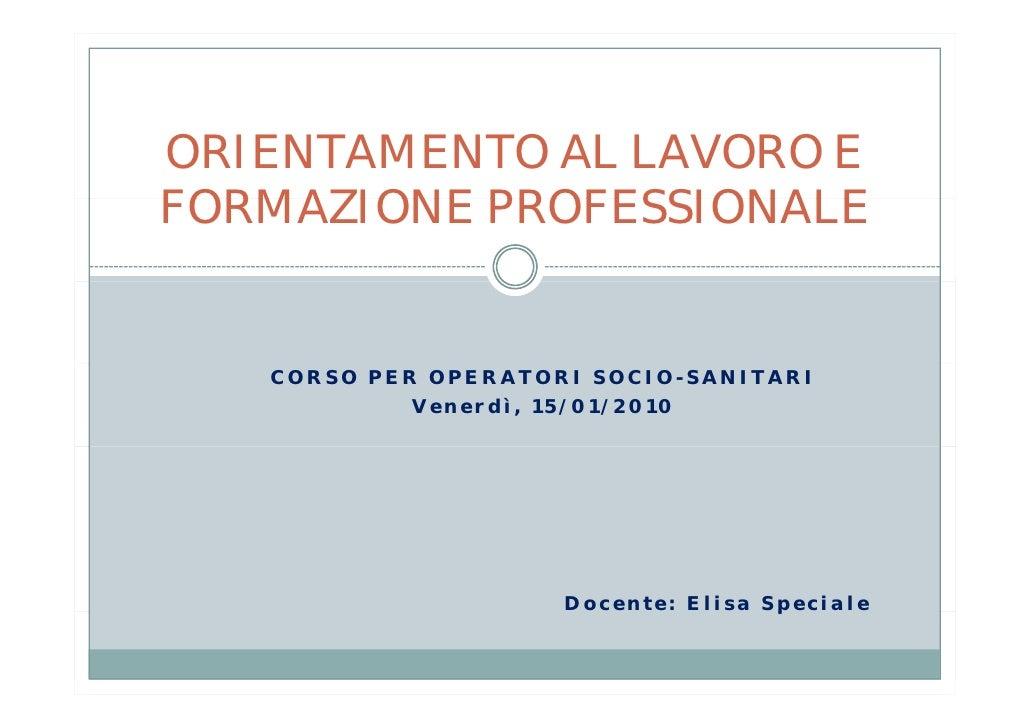 ORIENTAMENTO AL LAVORO E FORMAZIONE PROFESSIONALE      CORSO PER OPERATORI SOCIO-SANITARI             Venerdì, 15/01/2010 ...