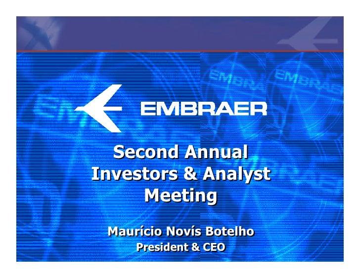 Second Annual Investors & Analyst      Meeting  Maurício Novís Botelho      President & CEO