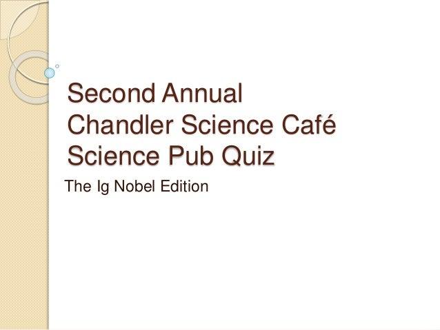 Second Annual  Chandler Science Café  Science Pub Quiz  The Ig Nobel Edition