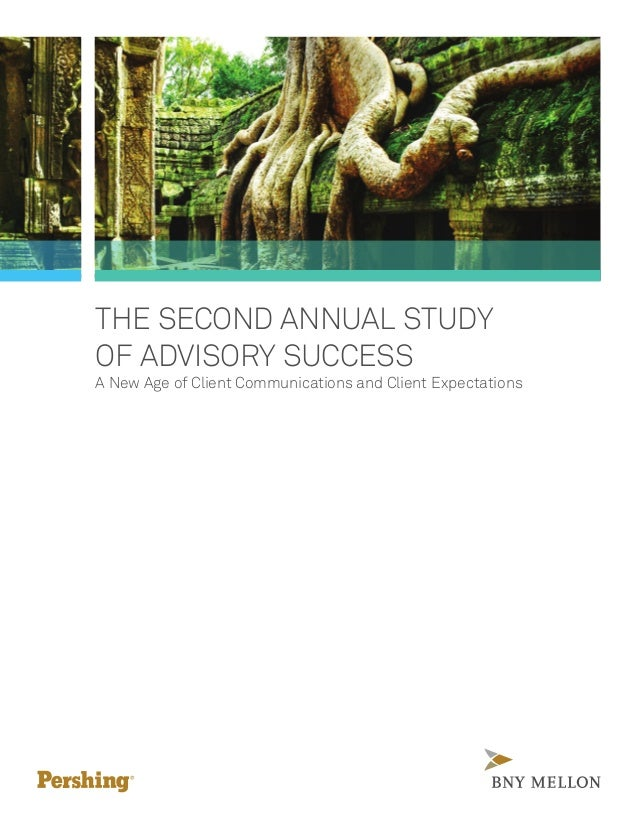 THE SECOND ANNUAL STUDY OF ADVISORY SUCCESS A New Age of Client Communications and Client Expectations