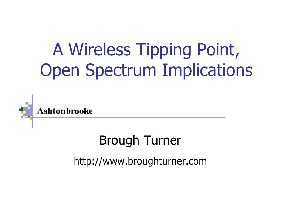A Wireless Tipping Point, Open Spectrum Implications             Brough Turner     http://www.broughturner.com