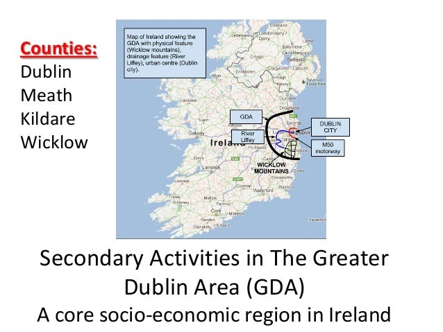 Secondary Activities in The Greater Dublin Area (GDA) A core socio-economic region in Ireland Counties: Dublin Meath Kilda...