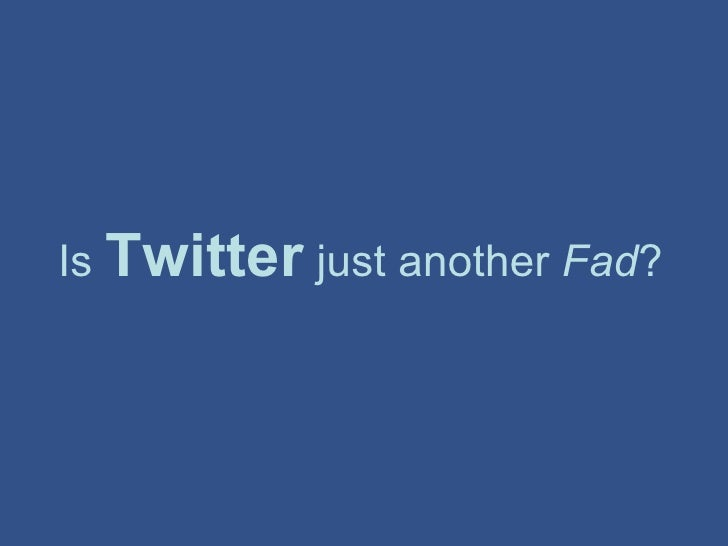 Is  Twitter  just another  Fad ?