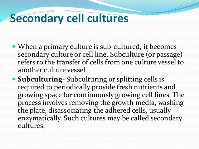  Cell Line  A Cell Line or Cell Strain may be finite or continuous depending upon whether it has limited culture life sp...