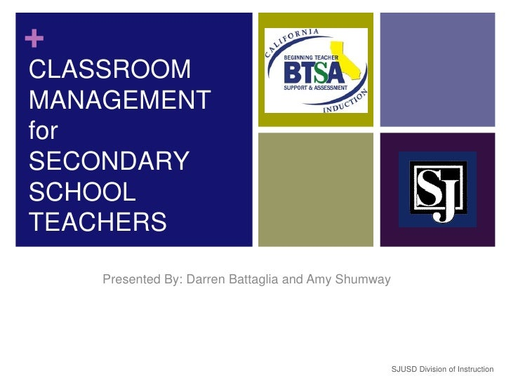 CLASSROOM MANAGEMENT for SECONDARYSCHOOL TEACHERS Presented By: Darren Battaglia and Amy Shumway SJUSD Division of Instruc...