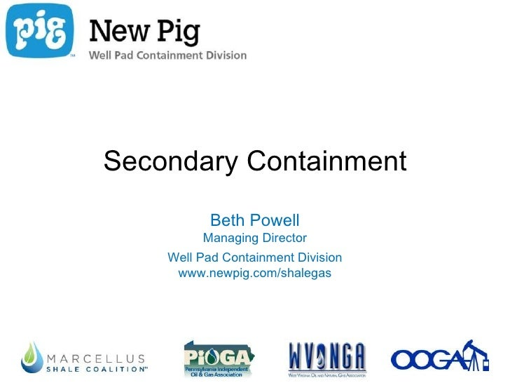 Secondary Containment           Beth Powell         Managing Director    Well Pad Containment Division     www.newpig.com/...