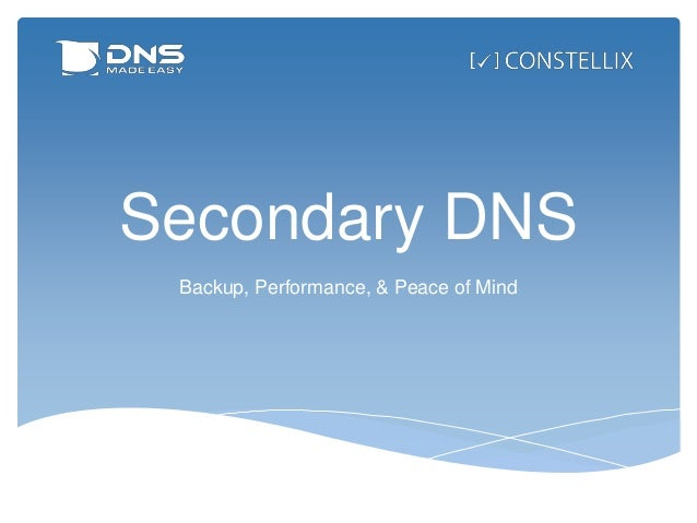 Secondary DNS Backup, Performance, & Peace of Mind