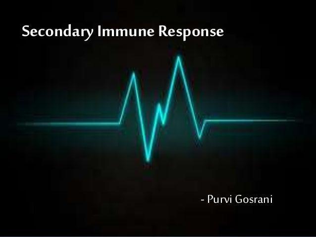 Secondary Immune Response - Purvi Gosrani