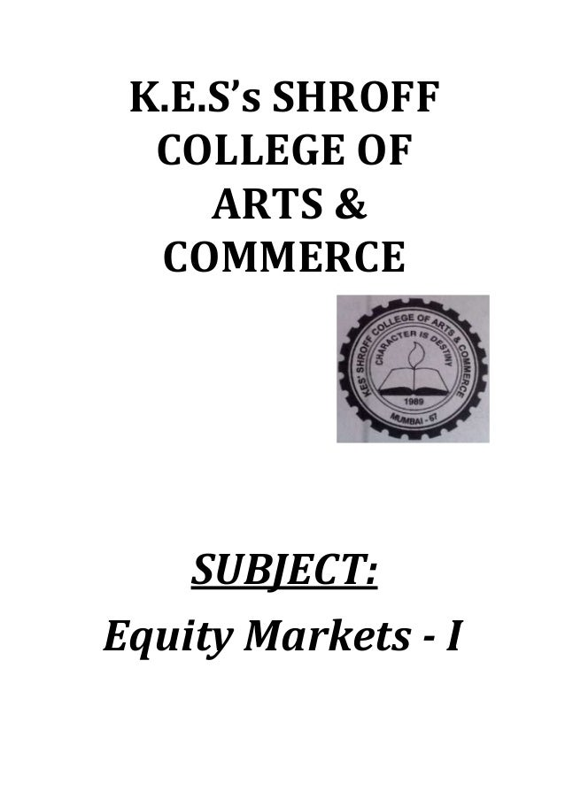 K.E.S's SHROFF COLLEGE OF ARTS & COMMERCE  SUBJECT: Equity Markets - I