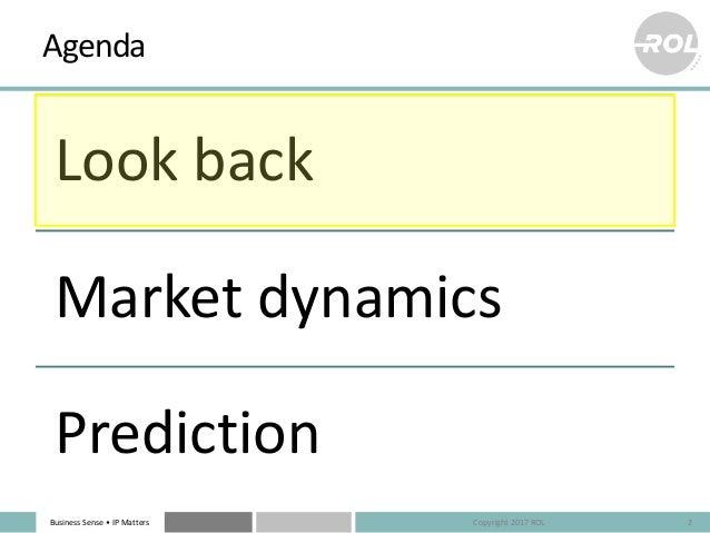 Business Sense • IP Matters Agenda Look back Market dynamics Prediction Copyright 2017 ROL 2