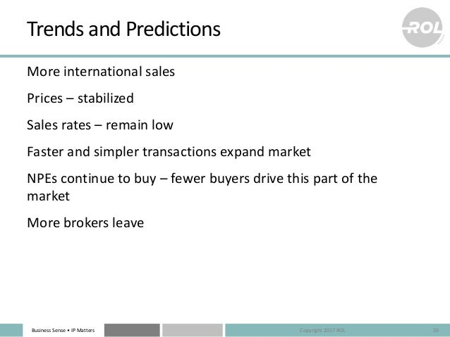 Business Sense • IP Matters Trends and Predictions More international sales Prices – stabilized Sales rates – remain low F...