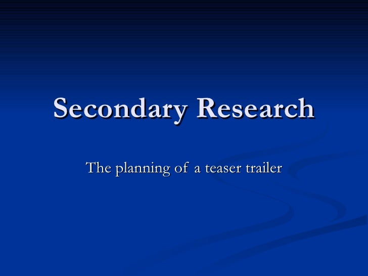 Secondary Research The planning of a teaser trailer