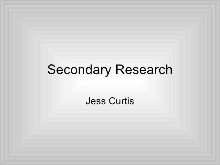 Secondary Research     Jess Curtis