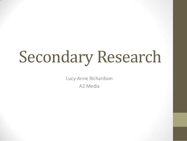 Secondary Research     Lucy-Anne Richardson           A2 Media