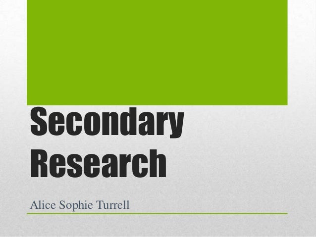 Secondary Research Alice Sophie Turrell