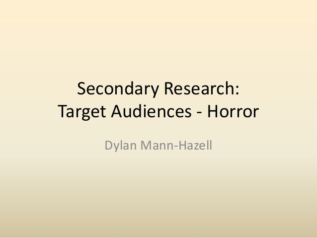Secondary Research:  Target Audiences - Horror  Dylan Mann-Hazell