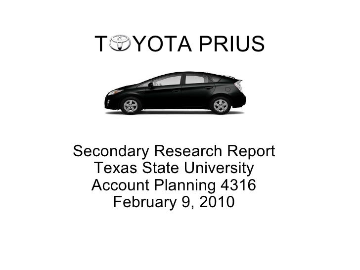 T  YOTA PRIUS Secondary Research Report Texas State University Account Planning 4316 February 9, 2010