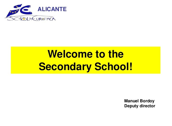 ALICANTE Welcome to theSecondary School!               Manuel Bordoy               Deputy director