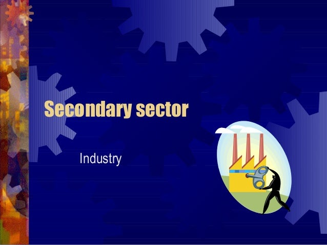 Secondary sector   Industry