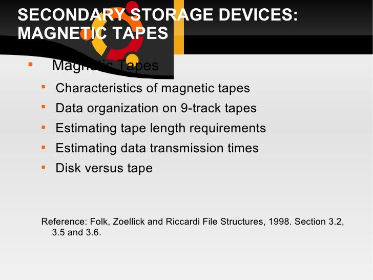 SECONDARY STORAGE DEVICES: MAGNETIC TAPES  <ul><li>Magnetic Tapes </li></ul><ul><ul><li>Characteristics of magnetic tapes ...
