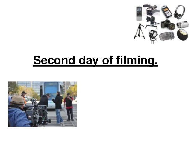 Second day of filming.
