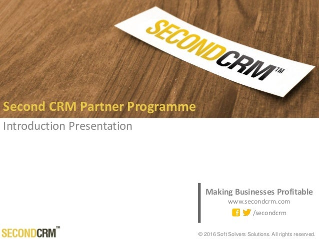 © 2016 Soft Solvers Solutions. All rights reserved. Second CRM Partner Programme Introduction Presentation Making Business...
