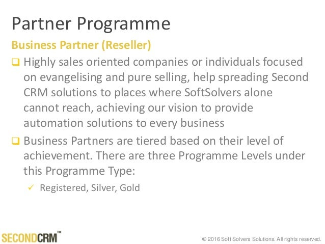 © 2016 Soft Solvers Solutions. All rights reserved. Partner Programme Business Partner (Reseller)  Highly sales oriented ...