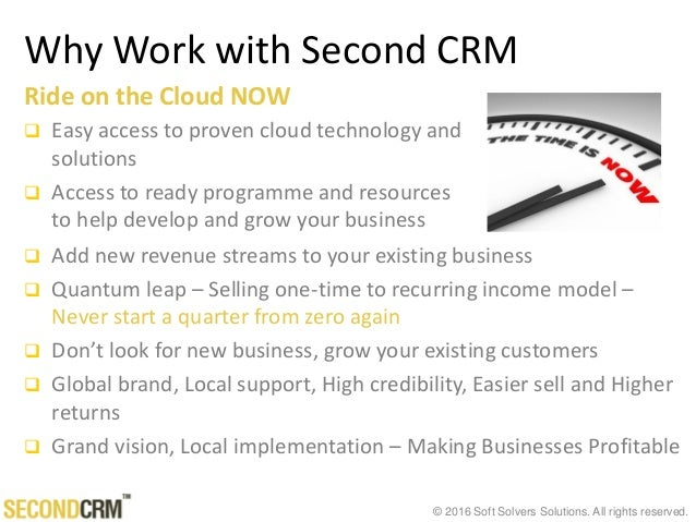© 2016 Soft Solvers Solutions. All rights reserved. Why Work with Second CRM  Add new revenue streams to your existing bu...