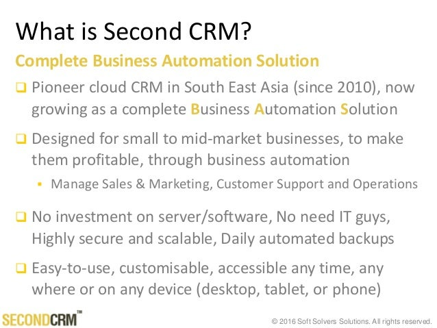 © 2016 Soft Solvers Solutions. All rights reserved. What is Second CRM? Complete Business Automation Solution  Pioneer cl...