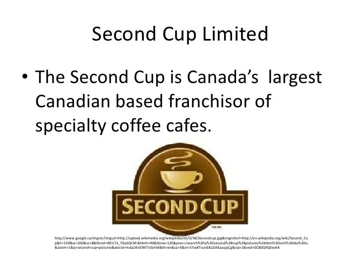 Second Cup Limited<br />The Second Cup is Canada's  largest Canadian based franchisor of specialty coffee cafes.<br />http...