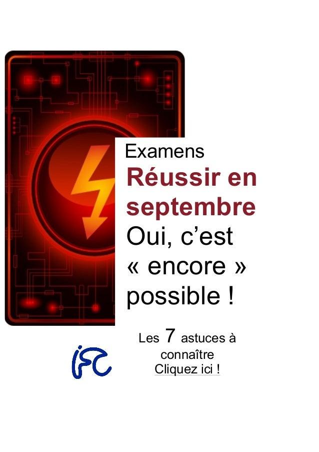 Examens Réussir en septembre Oui, c'est « encore » possible ! Les 7 astuces à connaître Cliquez ici !
