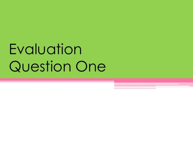 Evaluation Question One
