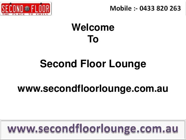 Welcome To  Second Floor Lounge www.secondfloorlounge.com.au