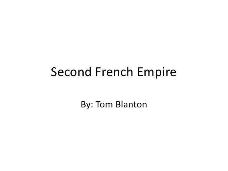 Second French Empire<br />By: Tom Blanton<br />