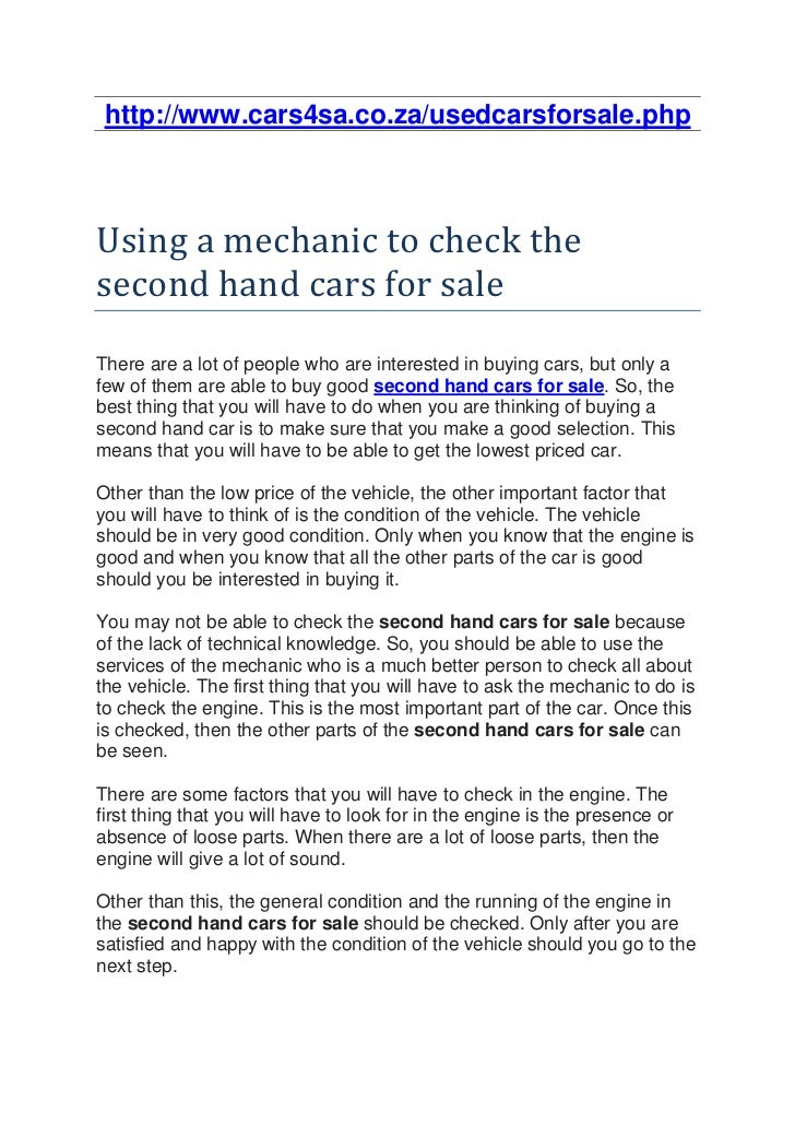 http://www.cars4sa.co.za/usedcarsforsale.phpUsing a mechanic to check thesecond hand cars for saleThere are a lot of peopl...