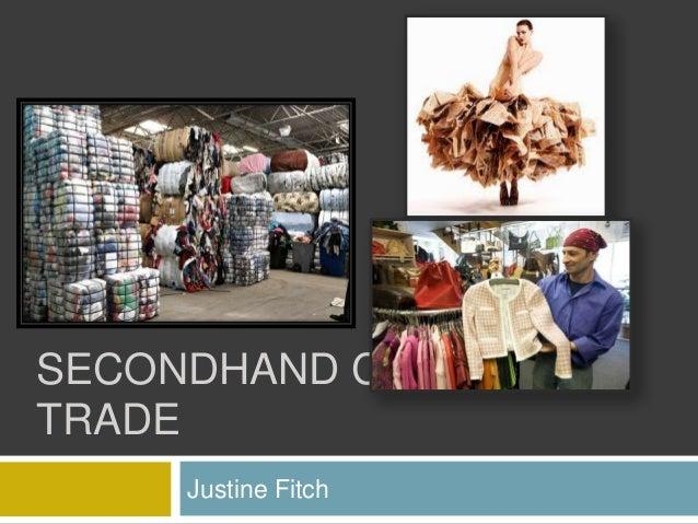 SECONDHAND CLOTHINGTRADE     Justine Fitch