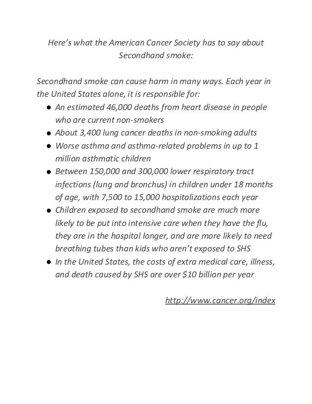 Here's what the American Cancer Society has to say about                     Secondhand smoke:Secondhand smoke can cause h...