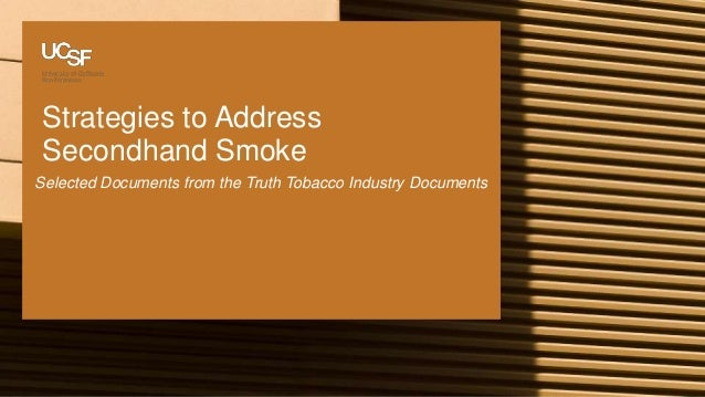Strategies to Address Secondhand Smoke Selected Documents from the Truth Tobacco Industry Documents