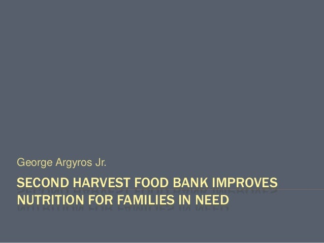 SECOND HARVEST FOOD BANK IMPROVES NUTRITION FOR FAMILIES IN NEED George Argyros Jr.