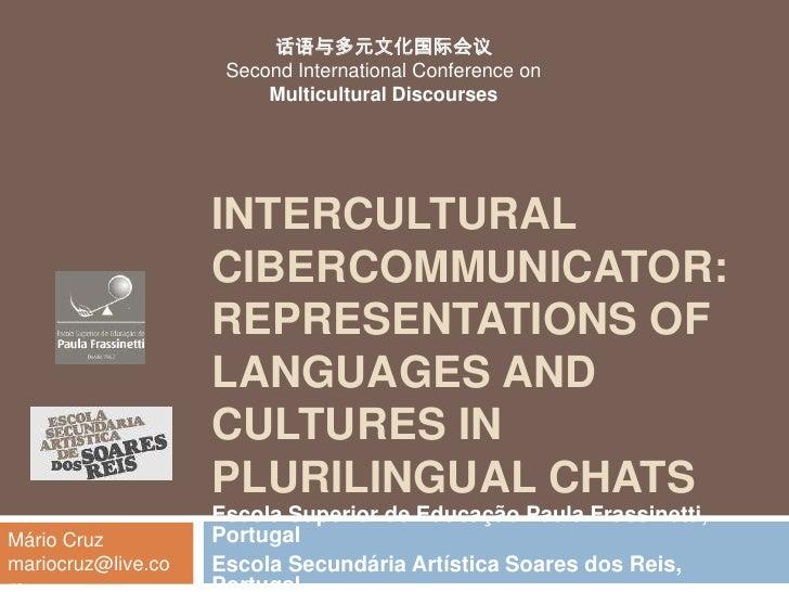 Intercultural Cibercommunicator: representations of languages and cultures in plurilingual chats<br />Escola Superior de E...