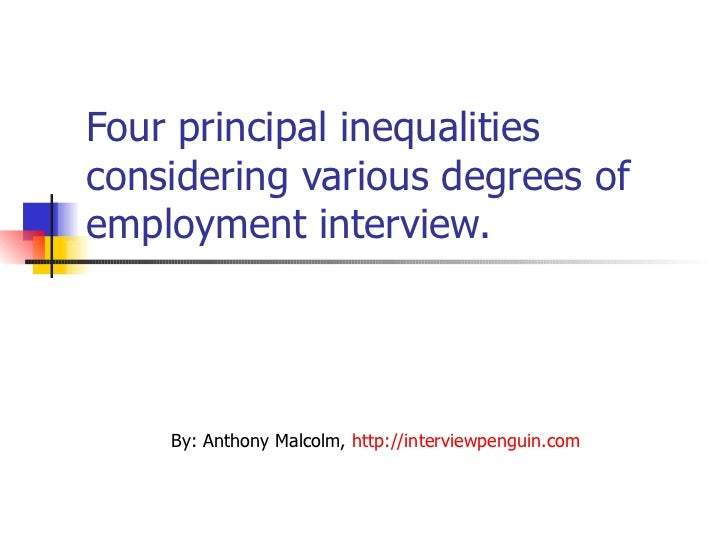 Four principal inequalities considering various degrees of employment interview.  By: Anthony Malcolm,  http://interviewpe...