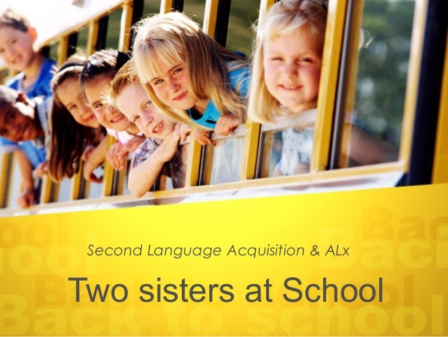 Second Language Acquisition & ALxTwo sisters at School