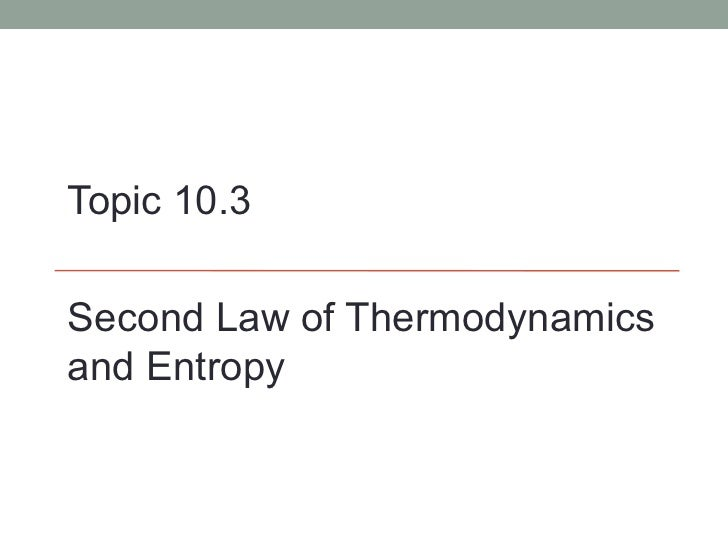 Topic 10.3Second Law of Thermodynamicsand Entropy