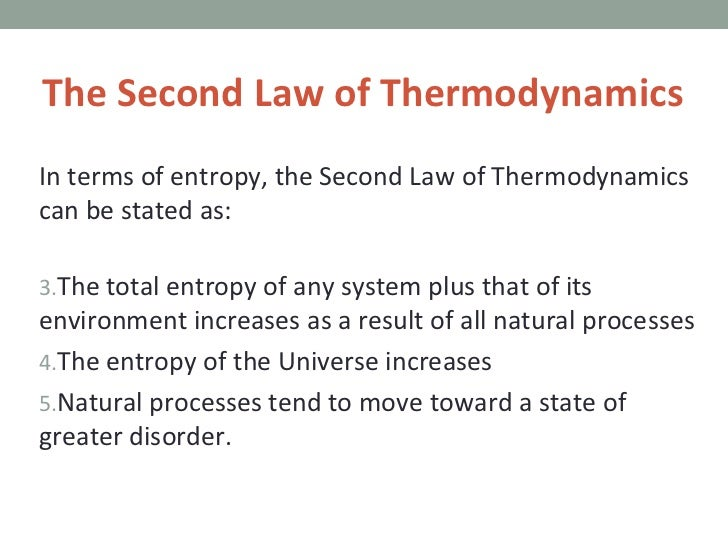 the case of the second law of thermodynamics The second law of thermodynamics, or the law of entropy, states that the total  entropy of an isolated system can never decrease over time the total entropy  can remain constant in ideal cases where the system is in a.
