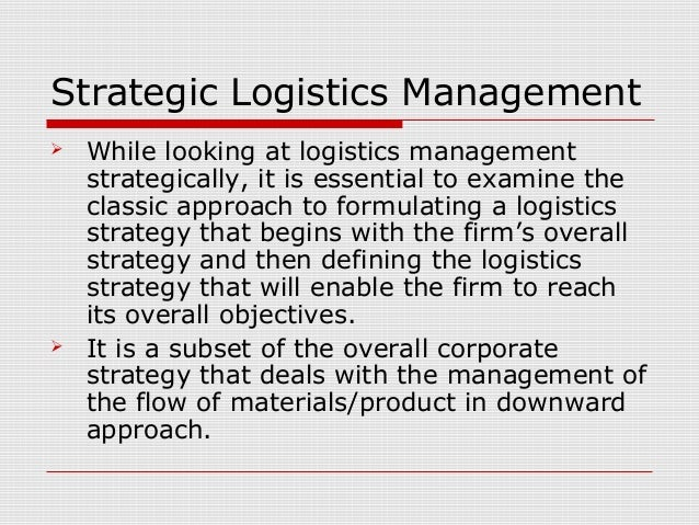 Strategic Logistics Management  While looking at logistics management strategically, it is essential to examine the class...