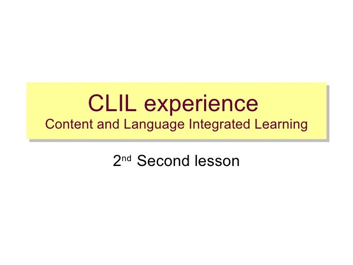 CLIL experience  Content and Language Integrated Learning 2 nd  Second lesson