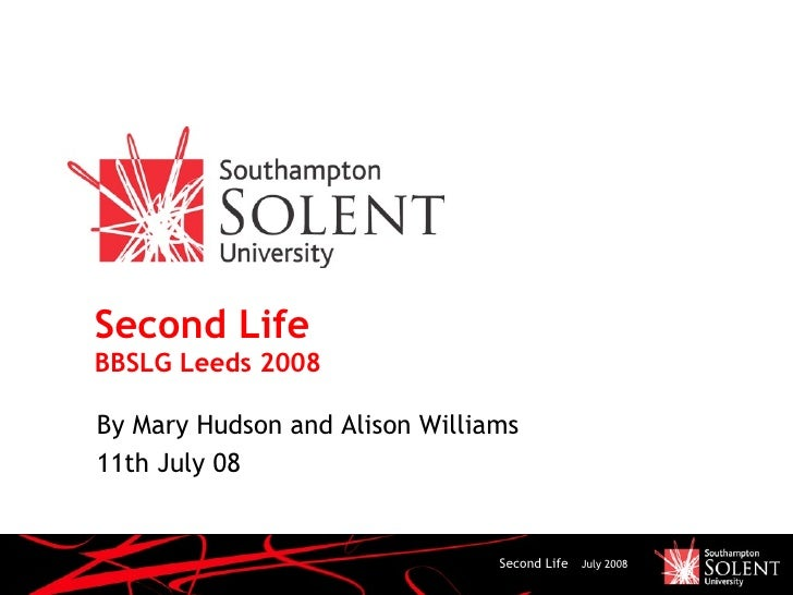 Second Life BBSLG Leeds 2008  By Mary Hudson and Alison Williams 11th July 08                                   Second Lif...