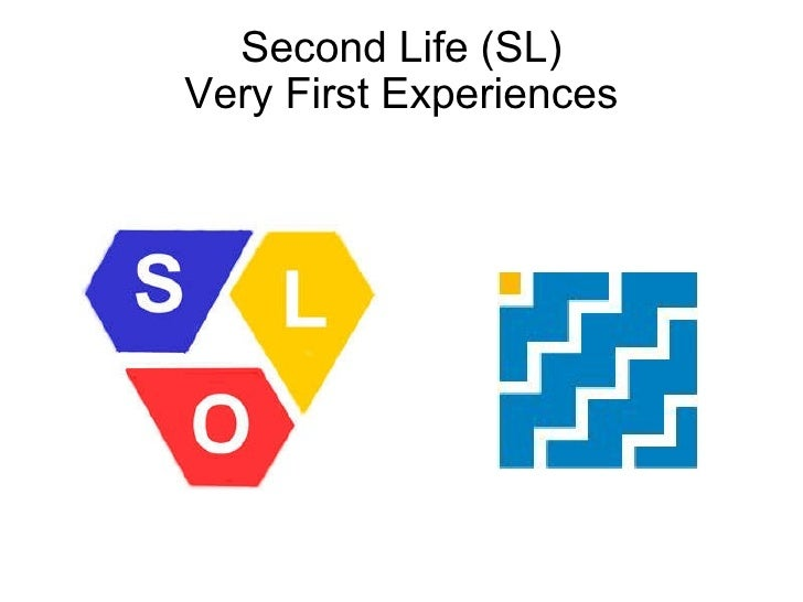 Second Life (SL) Very First Experiences <ul><li>  </li></ul><ul><li>  </li></ul>